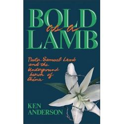 Bold as a Lamb, Pastor Samuel Lamb and the Underground Church of China by Ken Anderson, 9780310532217.