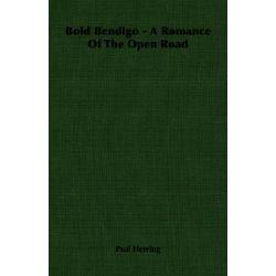 Bold Bendigo - A Romance of the Open Road by Paul Herring, 9781406755428.