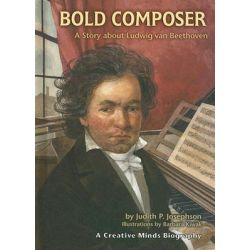 Bold Composer, A Story about Ludwig Van Beethoven by Judith Pinkerton Josephson, 9780822559870.
