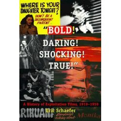 """""""Bold! Daring! Shocking! True!"""", A History of Exploitation Films, 1919-1959 by Eric Schaefer, 9780822323747."""