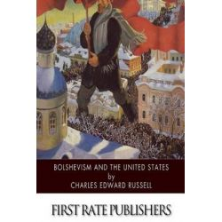 Bolshevism and the United States by Charles Edward Russell, 9781499393378.