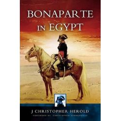 Bonaparte in Egypt by J. Christopher Herold, 9781844152858.