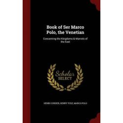 Book of Ser Marco Polo, the Venetian, Concerning the Kingdoms & Marvels of the East by Henri Cordier, 9781298673909.