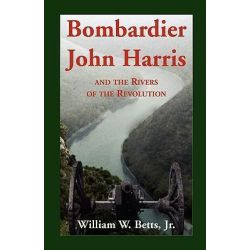 Bombardier John Harris and the Rivers of the Revolution by William W., Jr. Betts, 9780788433795.