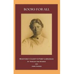 Books for All, Monterey County's First Librarian by Barbara Ann Warren, 9781619331211.