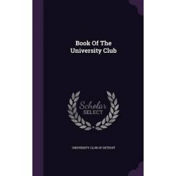 Book of the University Club by University Club of Detroit, 9781343044029.