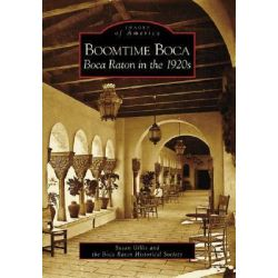 Boomtime Boca, Boca Raton in the 1920s by Susan Gillis, 9780738544434.