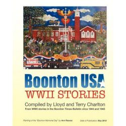 Boonton USA WWII Stories, WWII Stories Written by Soldiers to the Town Newspaper During 1943 and 1944. by MR Lloyd Charlton, 9781475074499.