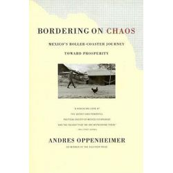 Bordering on Chaos, Mexico's Roller-Coaster Journey Toward Prosperity by Andres Oppenheimer, 9780316650250.