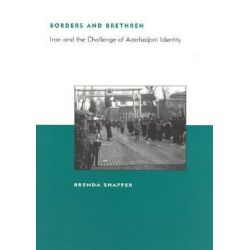 Borders and Brethren, Iran and the Challenge of Azerbaijani Identity by Brenda Shaffer, 9780262194778.