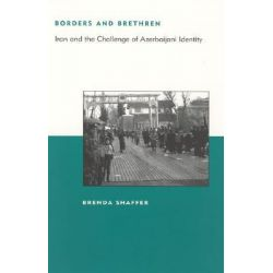 Borders and Brethren, Iran and the Challenge of Azerbaijani Identity by Brenda Shaffer, 9780262692779.