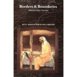 Borders and Boundaries, How Women Experienced the Partition of India by Ritu Menon, 9780813525525.