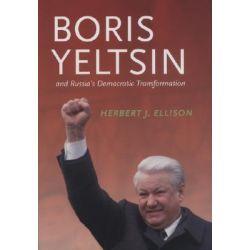 Boris Yeltsin and Russia's Democratic Transformation, Jackson School Publications in International Studies by Herbert J. Ellison, 9780295986371.