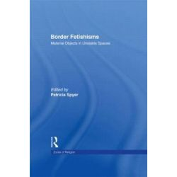 Border Fetishisms, Material Objects in Unstable Spaces by Patricia Spyer, 9780415918565.
