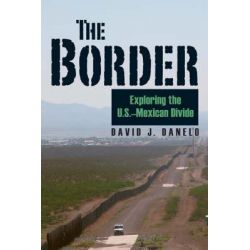 Border, Exploring the US-Mexican Divide by David J. Danelo, 9780811703932.
