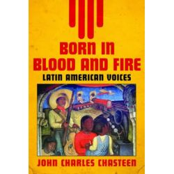Born in Blood and Fire: v. 2, Latin American Voices by John Charles Chasteen, 9780393935585.