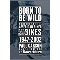 Born to be Wild, A History of the American Biker and Bikes 1947-2002 by Paul Garson, 9781416575238.