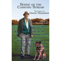 Borne on the Carrying Stream, The Legacy of Hamish Henderson by Margaret Bennett, 9781907676017.