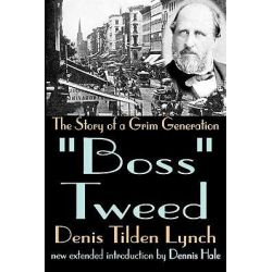 Boss Tweed, The Story of a Grim Generation by Denis Tilden Lynch, 9780765809346.
