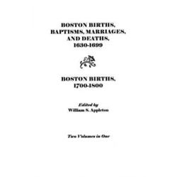 Boston Births, Baptisms, Marriages, and Deaths, 1630-1699 and Boston Births, 1700-1800 by Boston, 9780806308104.
