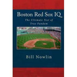 Boston Red Sox IQ, The Ultimate Test of True Fandom by Bill Nowlin, 9781449551360.