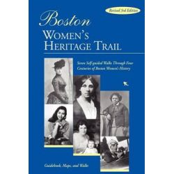 Boston Women's Heritage Trail, Seven Self-Guided Walks Through Four Centuries of Boston Women's History by Polly Welts Kaufman, 9781933212401.