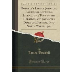 Boswell's Life of Johnson, Including Boswell's Journal of a Tour of the Hebrides, and Johnson's Diary of a Journal Into North Wales, 1904 (Classic Reprint) by James Boswell, 9781440083655.