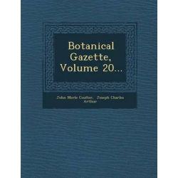 Botanical Gazette, Volume 20... by John Merle Coulter, 9781288169931.