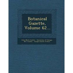 Botanical Gazette, Volume 62... by John Merle Coulter, 9781249929512.