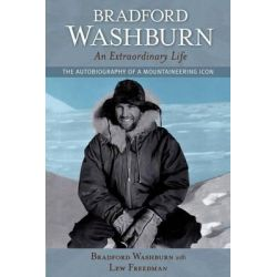 Bradford Washburn, an Extraordinary Life, The Autobiography of a Mountaineering Icon by Bradford Washburn, 9780882409078.