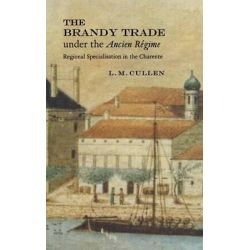 Brandy Trade Under the Ancien Regime, Regional Specialisation in the Charente by Louis M. Cullen, 9780521592482.