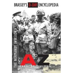 Brassey's D-Day Encyclopedia, The Normandy Invasion A-Z by Barrett Tillman, 9781574887617.