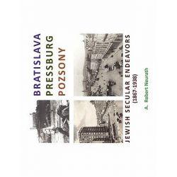 Bratislava Pressburg Pozsony, Jewish Secular Endeavors (1867-1938) by A. Robert Neurath, 9781462865994.
