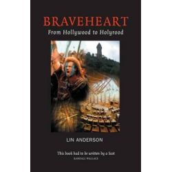 Braveheart, From Hollywood to Holyrood by Lin Anderson, 9781842820667.