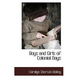 Boys and Girls of Colonial Days by Carolyn Sherwi Bailey, 9781117589237.