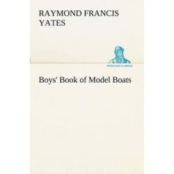 Boys' Book of Model Boats by Raymond F Yates, 9783849150914.