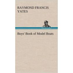 Boys' Book of Model Boats by Raymond F Yates, 9783849159764.