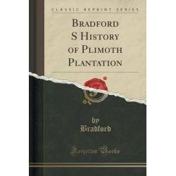 Bradford S History of Plimoth Plantation (Classic Reprint) by Bradford Bradford, 9781331343837.