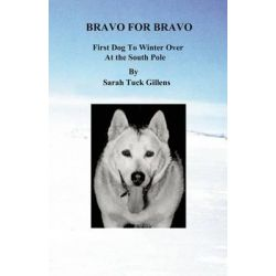 Bravo for Bravo First Dog to Winter Over at the South Pole by Sarah Tuck Gillens, 9781605711829.