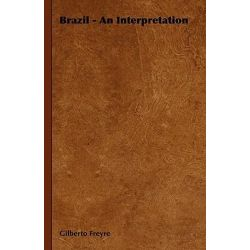 Brazil - An Interpretation by Gilberto Freyre, 9781443728645.