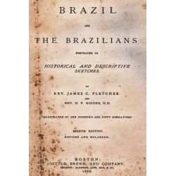Brazil and the Brazilians, Portrayed in Historical and Descriptive Sketches. by D D Rev James C Rev D P Kidder, 9781484118269.
