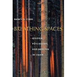 Breathing Spaces, Qigong, Psychiatry, and Healing in China by Nancy N. Chen, 9780231128056.
