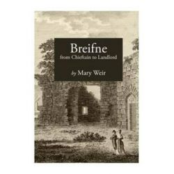 Breifne, From Chieftain to Landlord by Mary Weir, 9781845889630.