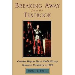 Breaking away from the Textbook: Prehistory to 1600 v. 1, Creative Ways to Teach World History by Ron H. Pahl, 9780810837591.