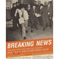 Breaking News, How the Associated Press Has Covered War, Peace, and Everything Else by Reporters of the Associated Press, 9781568986890.