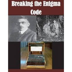Breaking the Enigma Code by United States National Security Agency, 9781499225297.