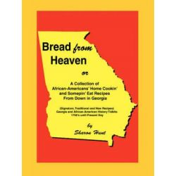 Bread from Heaven, Or a Collection of African-Americans' Home Cookin' and Somepin' Eat Recipes from Down in Georgia by Sharon Hunt, 9780595495085.