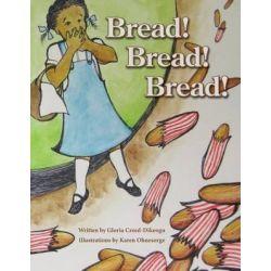 Bread! Bread! Bread! by Gloria Creed Dikeogu, 9781939054524.