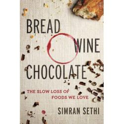 Bread, Wine, Chocolate, The Slow Loss of Foods We Love by Simran Sethi, 9780061581076.