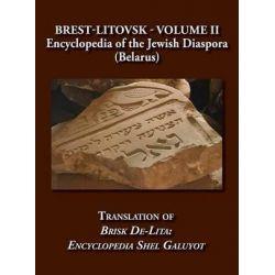 Brest-Litovsk - Encyclopedia of the Jewish Diaspora (Belarus) - Volume II Translation of Brisk de-Lita, Encycolpedia Shel Galuyot by Elieser Steinman, 9781939561176.